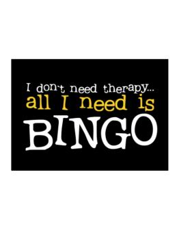I Don´t Need Theraphy... All I Need Is Bingo Sticker