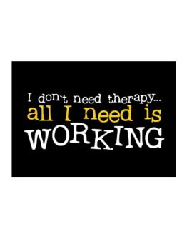 I Don´t Need Theraphy... All I Need Is Working Sticker
