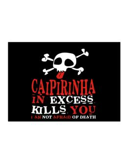 Caipirinha In Excess Kills You - I Am Not Afraid Of Death Sticker