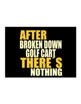 After Broken Down Golf Cart  there