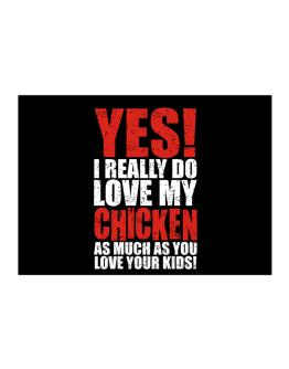 Yes! I Really Do Love My Chicken As Much As You Love Your Kids! Sticker