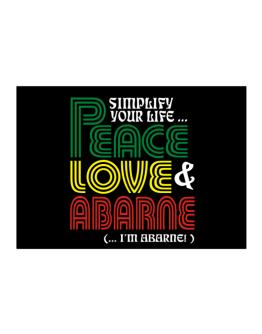 Simplify Your Life... Peace, Love & Abarne (... I