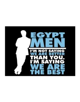 Egypt Men I'm Not Saying We're Better Than You. I Am Saying We Are The Best Sticker
