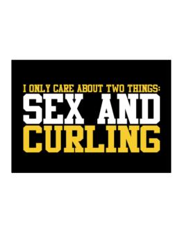 I Only Care About 2 Things : Sex And Curling Sticker