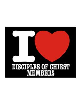 """"""" I love Disciples Of Chirst Members """" Sticker"""