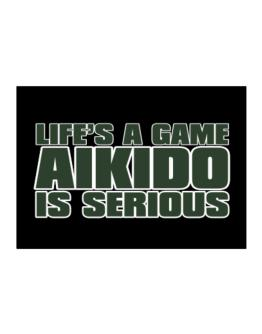 Life Is A Game , Aikido Is Serious !!! Sticker