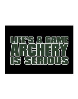 Life Is A Game , Archery Is Serious !!! Sticker