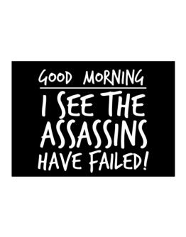 Good Morning I see the assassins have failed! Sticker