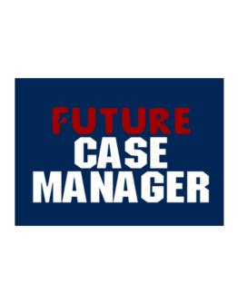 Future Case Manager Sticker