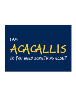 I Am Acacallis Do You Need Something Else? Sticker