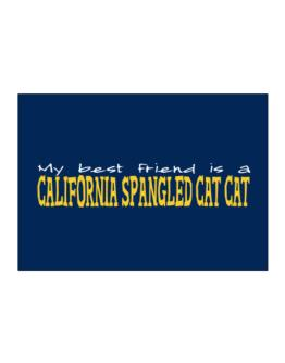My Best Friend Is A California Spangled Cat Sticker