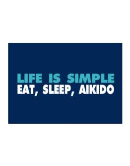 Life Is Simple . Eat, Sleep, Aikido Sticker