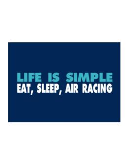 Life Is Simple . Eat, Sleep, Air Racing Sticker