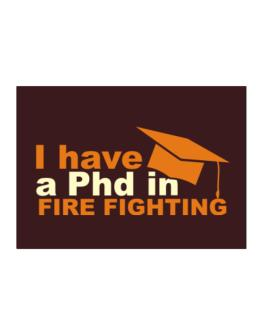 I Have A Phd In Fire Fighting Sticker