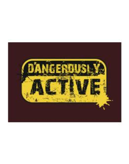 Dangerously Active Sticker