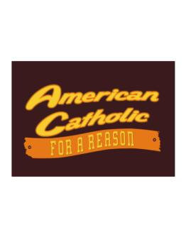 American Catholic For A Reason Sticker