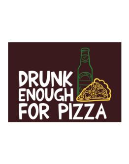 Drunk enough for pizza Sticker