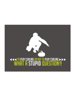 To play Curling or not to play Curling, what a stupid question!! Sticker