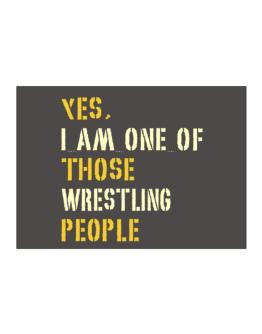 Yes I Am One Of Those Wrestling People Sticker