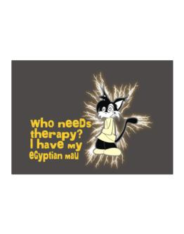 Who Needs Therapy? I Have My Egyptian Mau Sticker