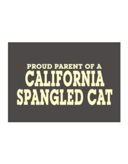 PROUD PARENT OF A California Spangled Cat Sticker