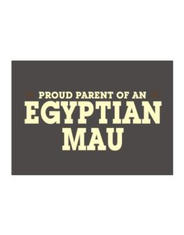 PROUD PARENT OF A Egyptian Mau Sticker
