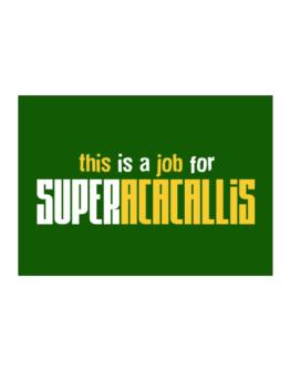 This Is A Job For Superacacallis Sticker