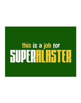 This Is A Job For Superalaster Sticker