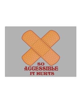 So Accessible It Hurts Sticker