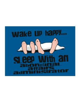 wake up happy .. sleep with a Aboriginal Affairs Administrator Sticker