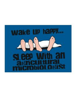 wake up happy .. sleep with a Agricultural Microbiologist Sticker