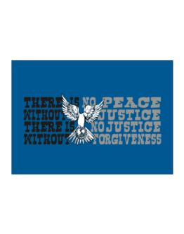 There Is No Peace Without Justice. There Is No Justice Without Forgiveness Sticker