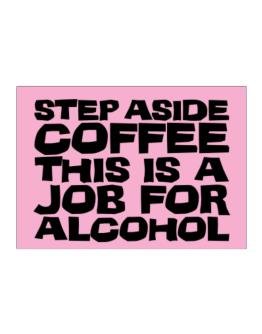 Step Aside Coffee This Is A Job For Alcohol Sticker