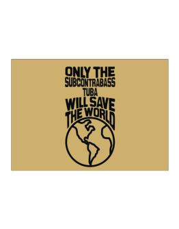 Only The Subcontrabass Tuba Will Save The World Sticker