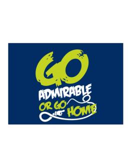 Go Admirable Or Go Home Sticker