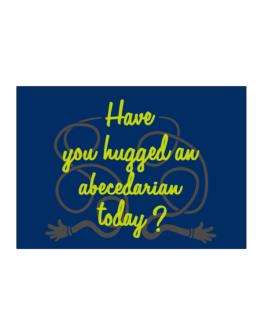 Have You Hugged An Abecedarian Today? Sticker