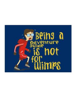 Being An Adventure Guide Is Not For Wimps Sticker