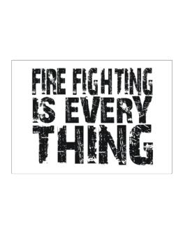 Fire Fighting Is Everything Sticker