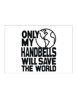 Only My Handbells Will Save The World Sticker