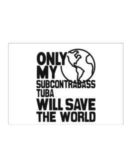 Only My Subcontrabass Tuba Will Save The World Sticker