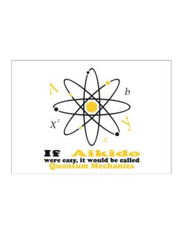 If Aikido Were Easy, It Would Be Called Quantum Mechanics Sticker