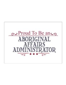 Proud To Be An Aboriginal Affairs Administrator Sticker