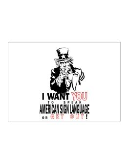 I Want You To Speak American Sign Language Or Get Out! Sticker