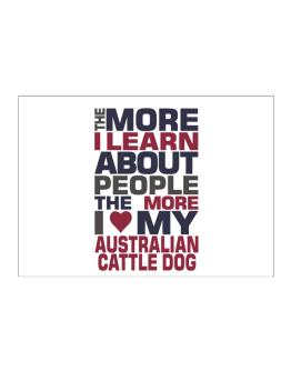 The More I Learn About People The More I Love My Australian Cattle Dog Sticker