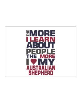 The More I Learn About People The More I Love My Australian Shepherd Sticker