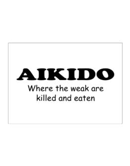 Aikido Where The Weak Are Killed And Eaten Sticker