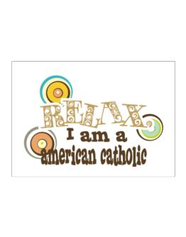 Relax, I Am An American Catholic Sticker