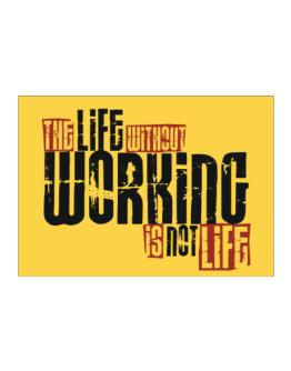 Life Without Working Is Not Life Sticker