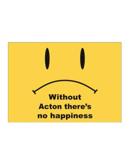 Without Acton There Is No Happiness Sticker