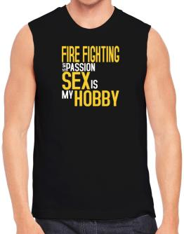 Fire Fighting Is My Passion, Sex Is My Hobby Sleeveless